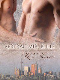 Toronto Tales (Deutsch): Vertrau mir, Bulle, KC Burn