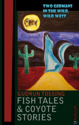 Tossing Tales: Fish Tales & Coyote Stories, Gudrun Tossing
