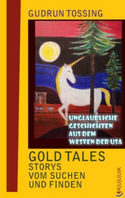 Tossing Tales: Gold Tales – Storys vom Suchen & Finden, Gudrun Tossing