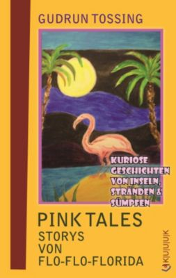 Tossing Tales: Pink Tales   Storys von Flo-Flo-Florida, Gudrun Tossing