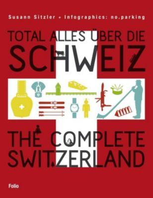 Total alles über die Schweiz / The Complete Switzerland, Susann Sitzler