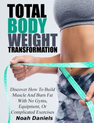 Total Bodyweight Transformation, Noah Daniels