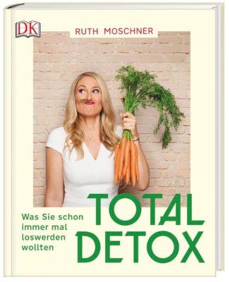 Total Detox - Was Sie schon immer mal loswerden wollten - Ruth Moschner |