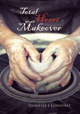 Total Heart Makeover, Danielle J Londere