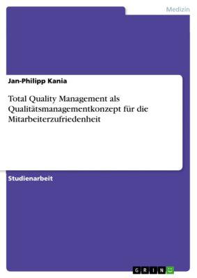 Total Quality Management als Qualitätsmanagementkonzept für die Mitarbeiterzufriedenheit, Jan-Philipp Kania