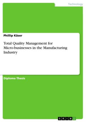 Total Quality Management for Micro-businesses in the Manufacturing Industry, Phillip Käser