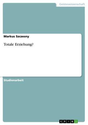 Totale Erziehung?, Markus Szczesny