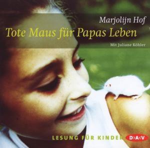 Tote Maus für Papas Leben, 2 Audio-CDs, Marjolijn Hof