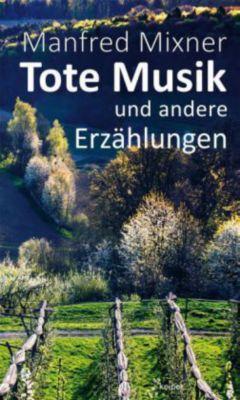 Tote Musik und andere Erzählungen - Manfred Mixner |