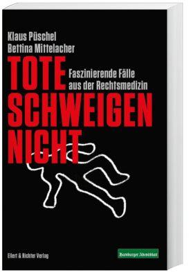 Tote schweigen nicht, Klaus Püschel, Bettina Mittelacher