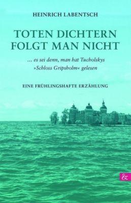 Toten Dichtern folgt man nicht - Heinrich Labentsch |