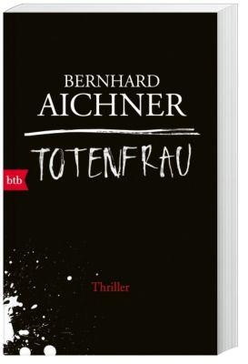 Totenfrau-Trilogie Band 1: Totenfrau, Bernhard Aichner