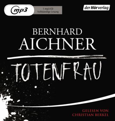 Totenfrau-Trilogie Band 1: Totenfrau (MP3-CD), Bernhard Aichner