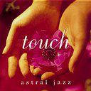 Touch-Astral Jazz, Astral Jazz