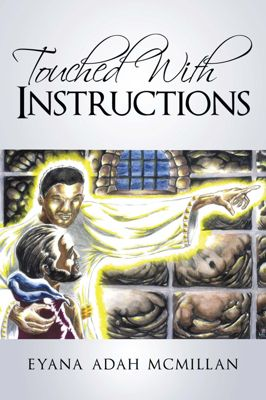 Touched with Instructions, Eyana Adah McMillan