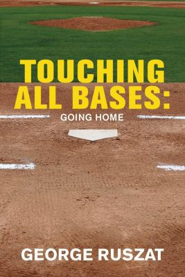 Touching All Bases: Going Home, George Ruszat