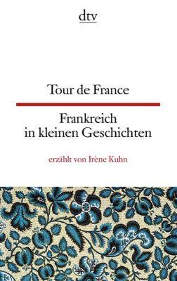Tour de France - Frankreich in kleinen Geschichten - Irène Kuhn |