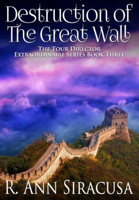 Tour Director Extraordinaire Series: Destruction Of The Great Wall (Tour Director Extraordinaire Series, #3), R. Ann Siracusa