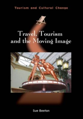 Tourism and Cultural Change: Travel, Tourism and the Moving Image, Sue Beeton