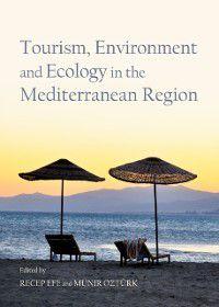 Tourism, Environment and Ecology in the Mediterranean Region, Muenir Oeztuerk Recep Efe