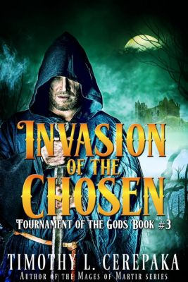 Tournament of the Gods: Invasion of the Chosen (Tournament of the Gods, #3), Timothy L. Cerepaka
