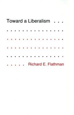 Toward a Liberalism, Richard Flathman