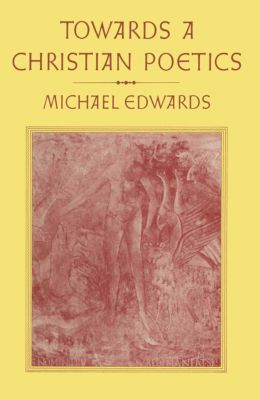 Towards a Christian Poetics, Michael Edwards