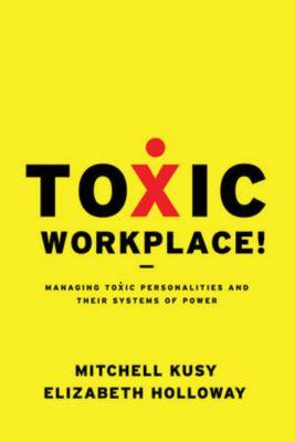 Toxic Workplace!, Mitchell Kusy, Elizabeth Holloway