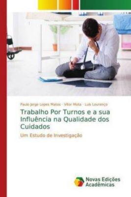 Trabalho Por Turnos e a sua Influência na Qualidade dos Cuidados, Paulo Jorge Lopes Matos, Vítor Mota, Luís Lourenço