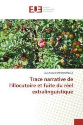 Trace narrative de l'illocutoire et fuite du réel extralinguistique, Jean Robert Rakotomalala