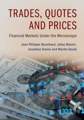 Trades, Quotes and Prices, Jean-Philippe Bouchaud, Julius Bonart, Jonathan Donier, Martin Gould