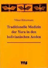 Traditionelle Medizin der Yura in den bolivianischen Anden, Victor Rüttermann