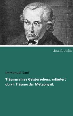 Träume eines Geistersehers, erläutert durch Träume der Metaphysik - Immanuel Kant pdf epub