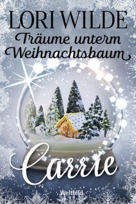 Träume unterm Weihnachtsbaum -Carrie, Lori Wilde