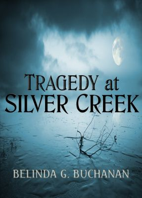 Tragedy at Silver Creek, Belinda G. Buchanan