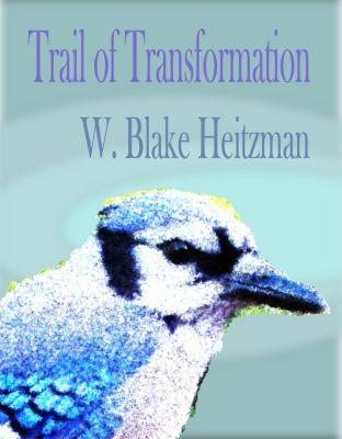 Trail of Transformation, W. Blake Heitzman