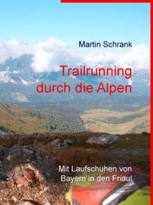 Trailrunning durch die Alpen, Martin Schrank