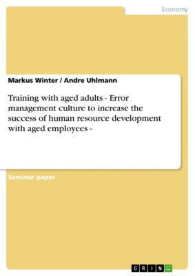 Training with aged adults - Error management culture to increase the success of human resource development with aged employees -, Markus Winter, Andre Uhlmann