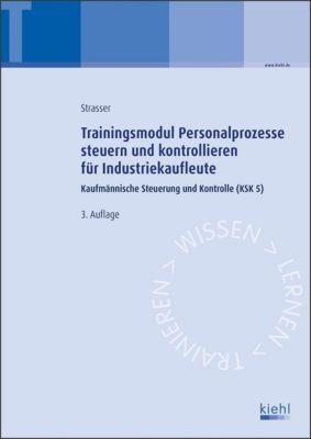 Trainingsmodule für Industriekaufleute, Kaufmännische Steuerung und Kontrolle: .5 Personalprozesse steuern und kontrollieren, Alexander Strasser
