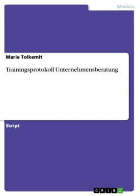 Trainingsprotokoll Unternehmensberatung, Marie Tolkemit