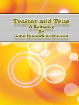 Traitor and True: A Romance, John Bloundelle-Burton