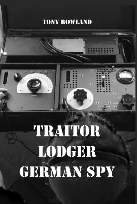 Traitor Lodger German Spy, Tony Rowland