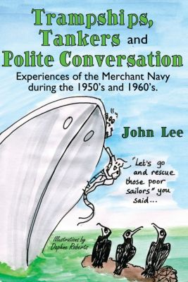 Trampships, Tankers and Polite Conversation, John Lee