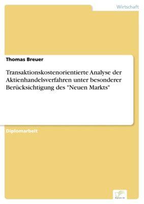 Transaktionskostenorientierte Analyse der Aktienhandelsverfahren unter besonderer Berücksichtigung des Neuen Markts, Thomas Breuer