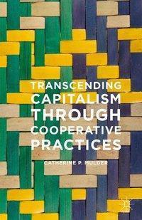 Transcending Capitalism Through Cooperative Practices, Catherine Mulder