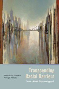 Transcending Racial Barriers: Toward a Mutual Obligations Approach, Michael O. Emerson, George Yancey
