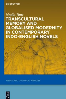 Transcultural Memory and Globalised Modernity in Contemporary Indo-English Novels, Nadia Butt