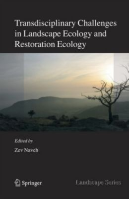 Transdisciplinary Challenges in Landscape Ecology and Restoration Ecology - An Anthology, Zev Naveh