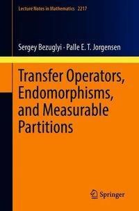 Transfer Operators, Endomorphisms, and Measurable Partitions, Sergey Bezuglyi, Palle E. T. Jorgensen