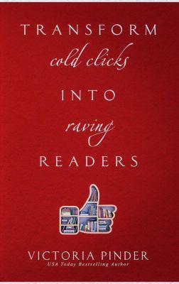 Transform Cold Clicks into Raving Readers, Victoria Pinder
